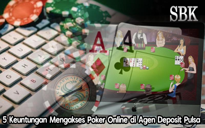 5 Keuntungan Mengakses Poker Online di Agen Deposit Pulsa