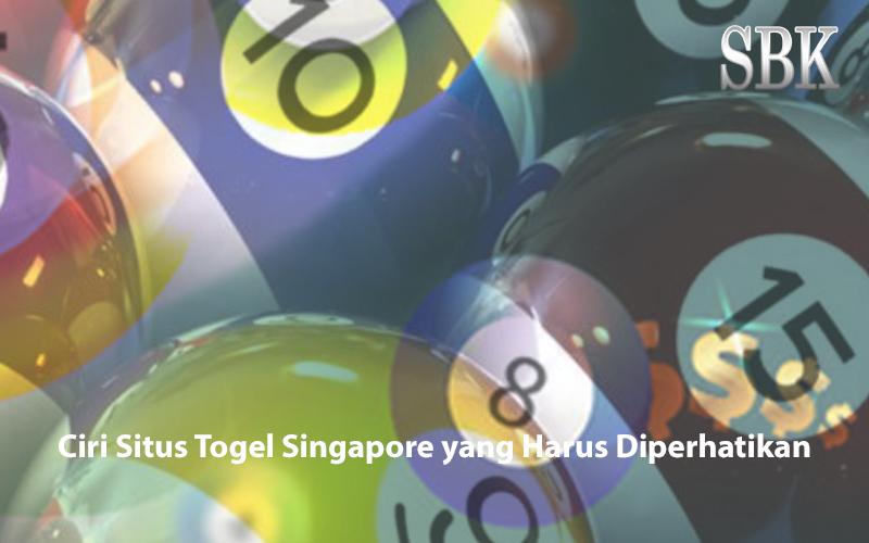 Togel Singapore yang Harus Diperhatikan Cirinya - SwoonByKatie